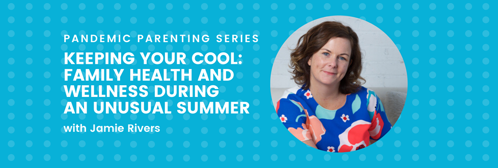 Keeping Your Cool: Family Health and Wellness During an Unusual Summer