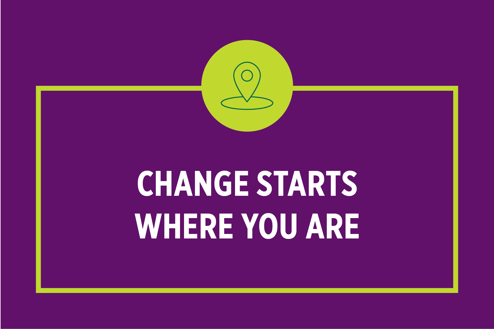 Change Starts Where You Are