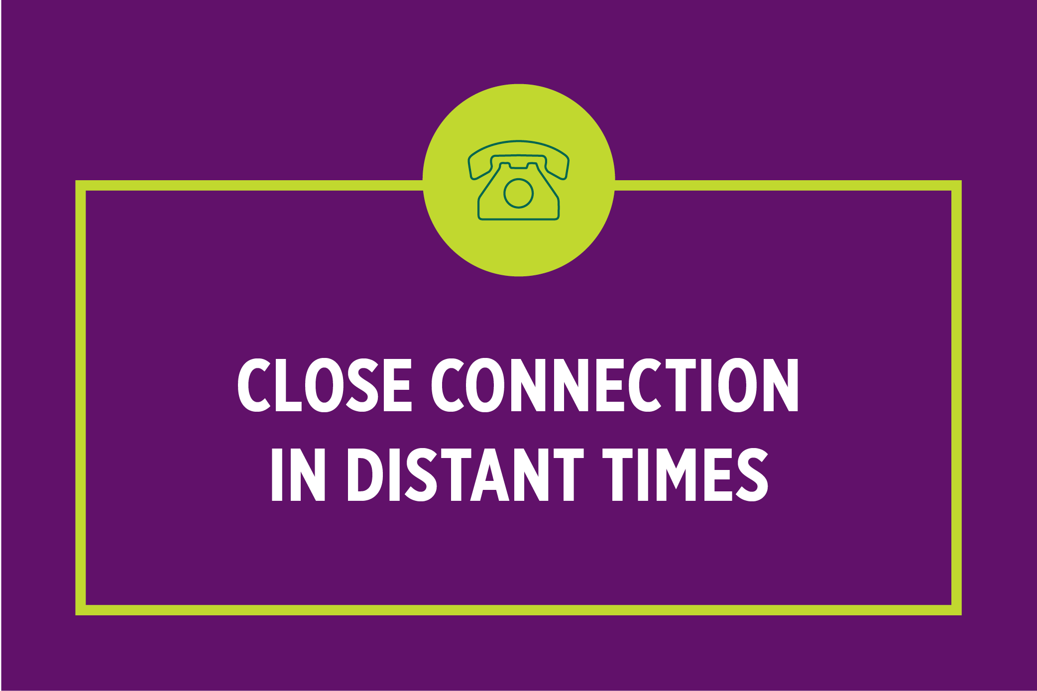 Close Connection in Distant Times: Fostering Strong Relationships