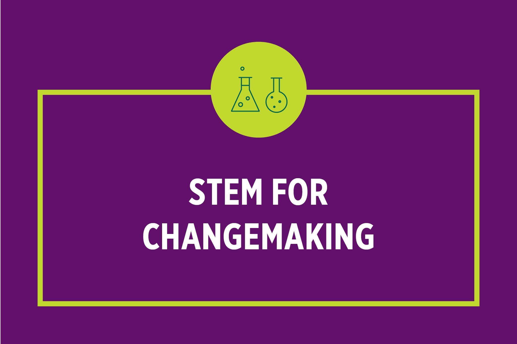 STEM for Changemaking: Inspiring the Next Generation